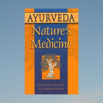 Ayurveda – Natures medicine- David Frawley & Subhash Ranade