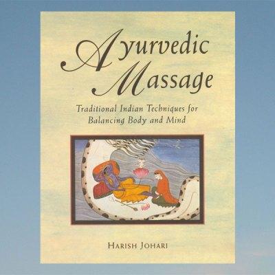 Ayurvedic massage -Traditional Indian Techniques – Harish Johari