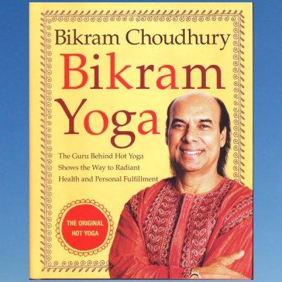 Bikram Yoga: The Guru Behind Hot Yoga Shows the Way to Radiant Health and Personal Fulfillment – Bikram Choudhury