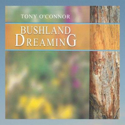 Bushland dreaming – Tony O'Connor – CD