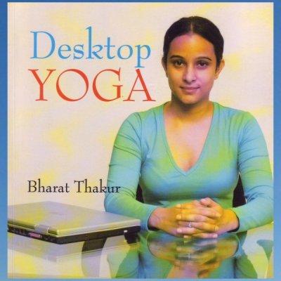Desktop Yoga – Bharat Thakur