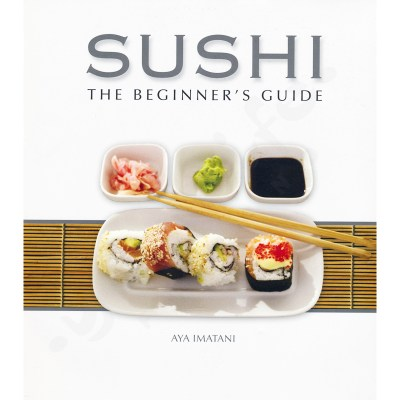 Sushi: The Beginner's Guide : Aya Imatini