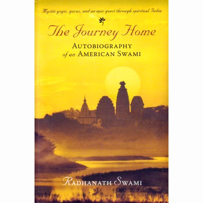 The journey home –  An autobiography of a american swami -Radhanath Swami