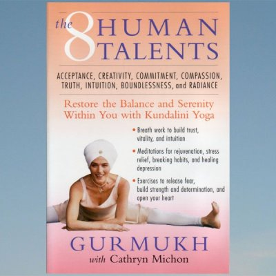 The Eight Human Talents: Restore the Balance and Serenity Within You with Kundalini Yoga – Gurmukh –  Michon Cathryn