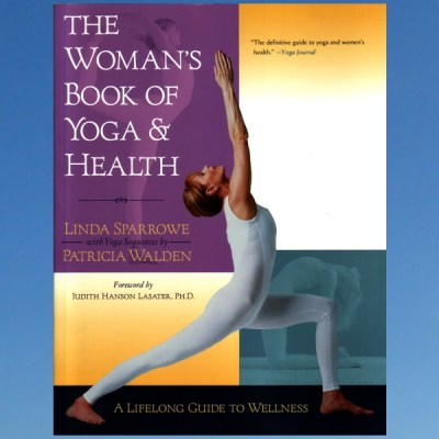 The Woman's Book of Yoga and Health A Lifelong Guide to Wellness – Linda Sparrowe – Patricia Walden
