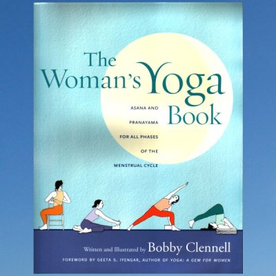 The Woman's Yoga Book: Asana and Pranayama for All Phases of the Menstrual Cycle – Bobby Clennell