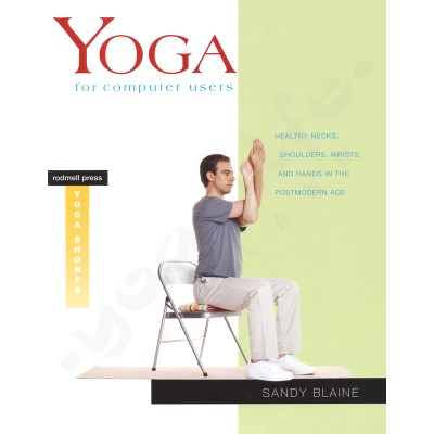 Yoga for Computer Users: Healthy Necks, Shoulders, Wrists, and Hands in the Post – Sandy Blaine