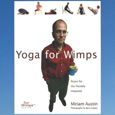 Yoga for Wimps: Poses for the Flexibly Impaired ( For Wimps ) – Austin, Miriam – Fenton, Sasha