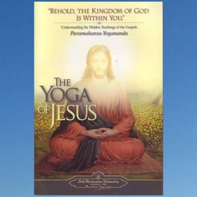 The Yoga of Jesus: Understanding the Hidden Teachings of the Gospels – Yogananda