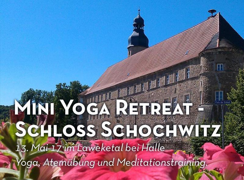 13. Mai ist ein kleines Yoga Retreat auf Schloß Schochwitz