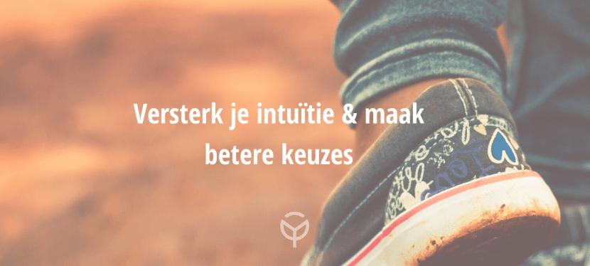 Versterk je intuïtie & maak betere keuzes