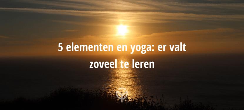 De 5 elementen en yoga: er valt zoveel te leren