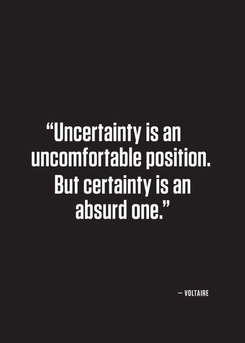 uncertainty-is-an-uncomfortable-position-but-certainty-is-an-absurd-one-quote-1