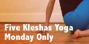 Registration for the Five Kleshas Yoga Series on Monday Only