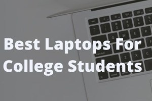 Top 5 Best Laptops for College Students