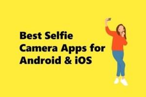 Top 5 Best Selfie Camera Apps