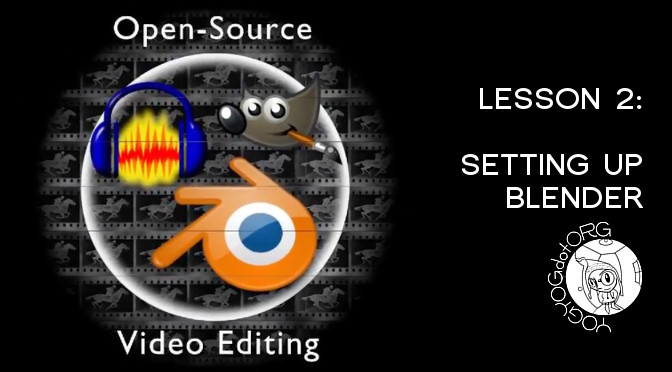 Open Source Video Editing Lesson 2: Setting up Blender