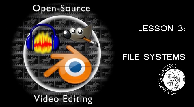 Open Source Video Editing Lesson 3: File Systems