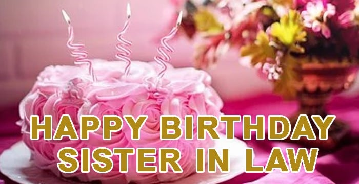 Top 40 Happy Birthday Sister in Law Quotes, Sms, Status - Yo Handry