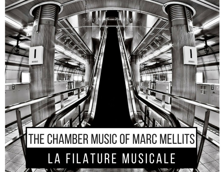 The Chamber Music of Marc Mellits – La Filature musicale