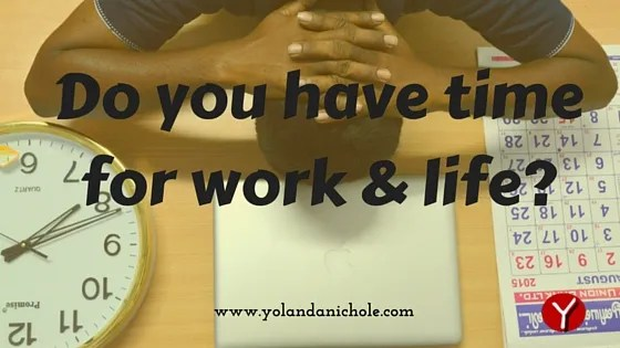 Do you have time for work and life?