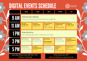 Yolo County Library Digital Events Schedule: Monday - Friday events are scheduled at 9 am, 11 am, 1 pm, 3 pm, and 5 pm. Events happen on Instagram or Facebook. Saturday Storytime with Ms. Toni happens at 11 am on Facebook. Find resources 24/7 at yolocountylibrary.org/resources