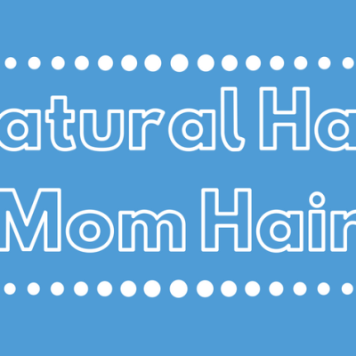 Natural Hair-Mom Hair