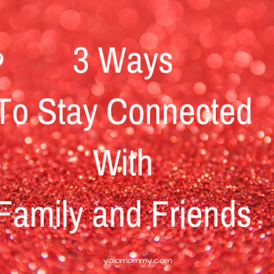 3 Ways To Stay Connected With Family And Friends
