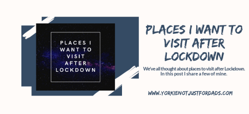 Featured image for the post places I want to visit after lockdown
