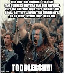 Mel Gibson as the Iconic Character William Wallace from the Blockbuster Hit Braveheart.Depicting the Battle Speach of a Dad against Toddlers.