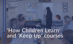 'How Children Learn' and 'Keep Up' courses