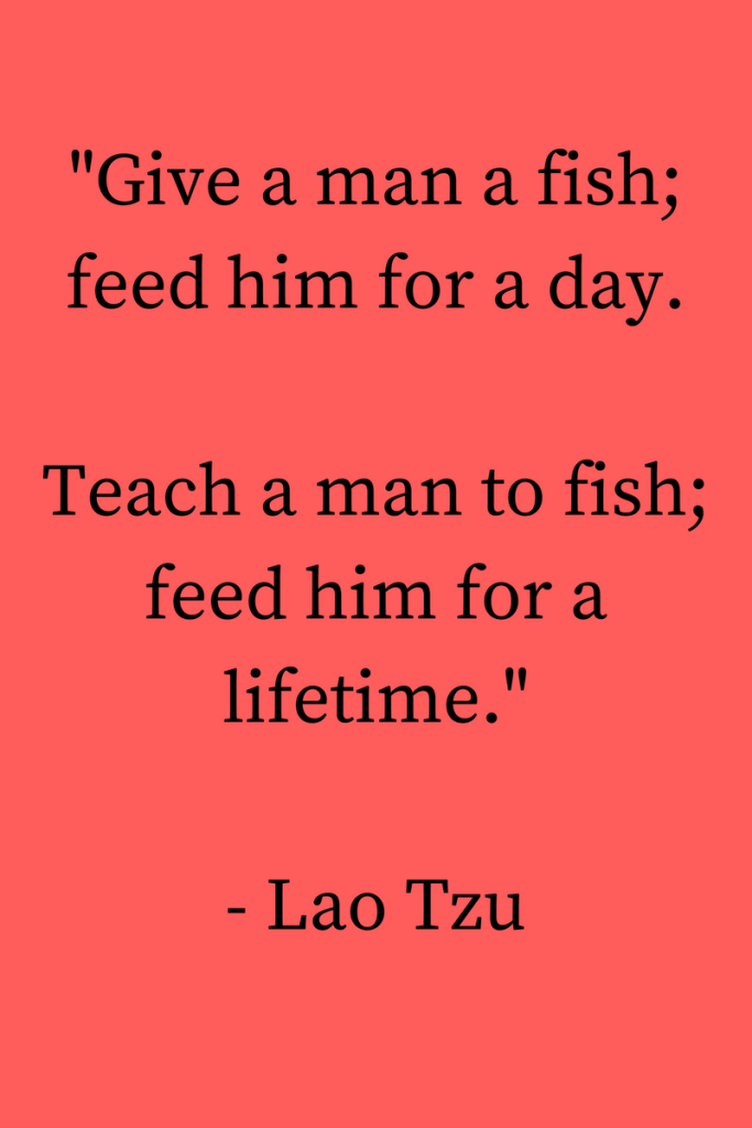 _give-a-man-a-fish-feed-him-for-a-day-teach-a-man-to-fish-feed-him-for-a-lifetime-_-lao-tzu