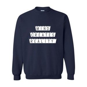 Mind Creates Reality 2 Sweatshirt