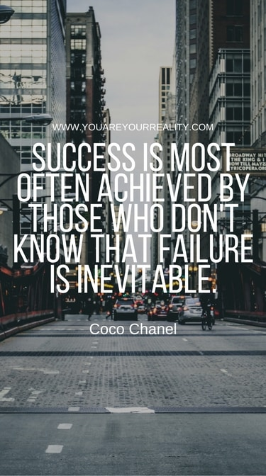"""Success is most often achieved by those who don't know that failure is inevitable"" - Coco Chanel"