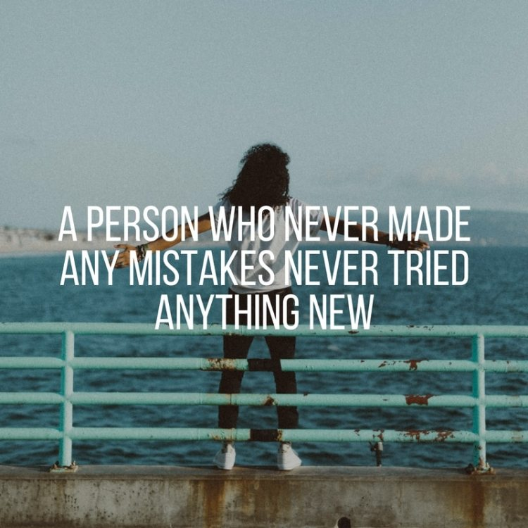 A person who never made any mistakes never tried anything new