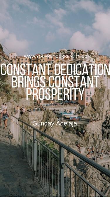 """""""Constant dedication brings constant prosperity"""" - Sunday Adelaja"""