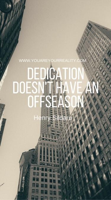 """Dedication doesn't have an offseason."" - Henry Sildaru"