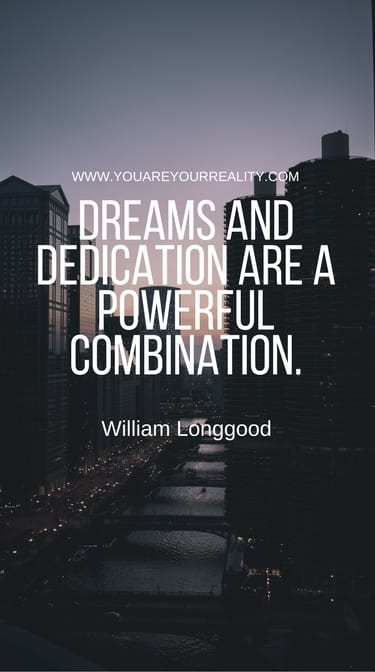 """""""Dreams and dedication are a powerful combination."""" William Longgood"""
