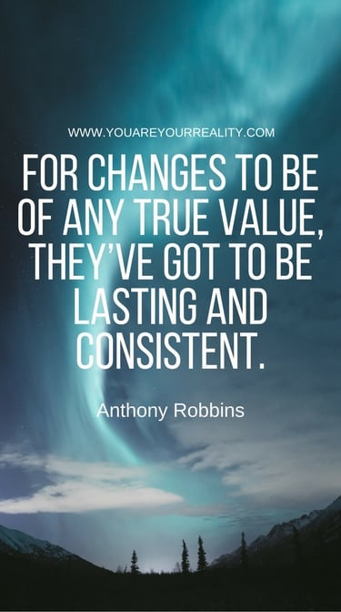 """""""For changes to be of any true value, they've got to be lasting and consistent."""""""