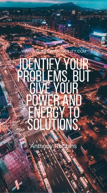 """""""Identify your problems but give your power and energy to solutions."""""""