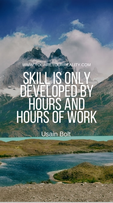 """""""Skill is only developed by hours and hours of work."""" - Usain Bolt"""