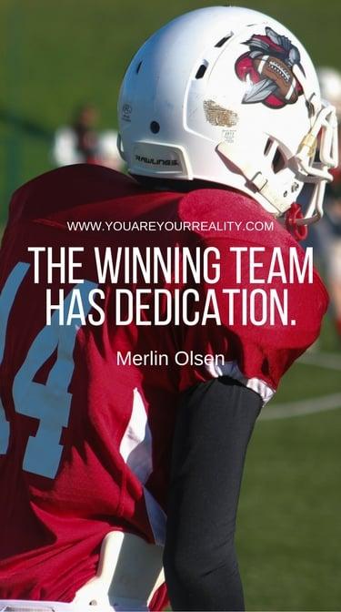 """""""The winning team has dedication."""" - Merlin Olsen"""