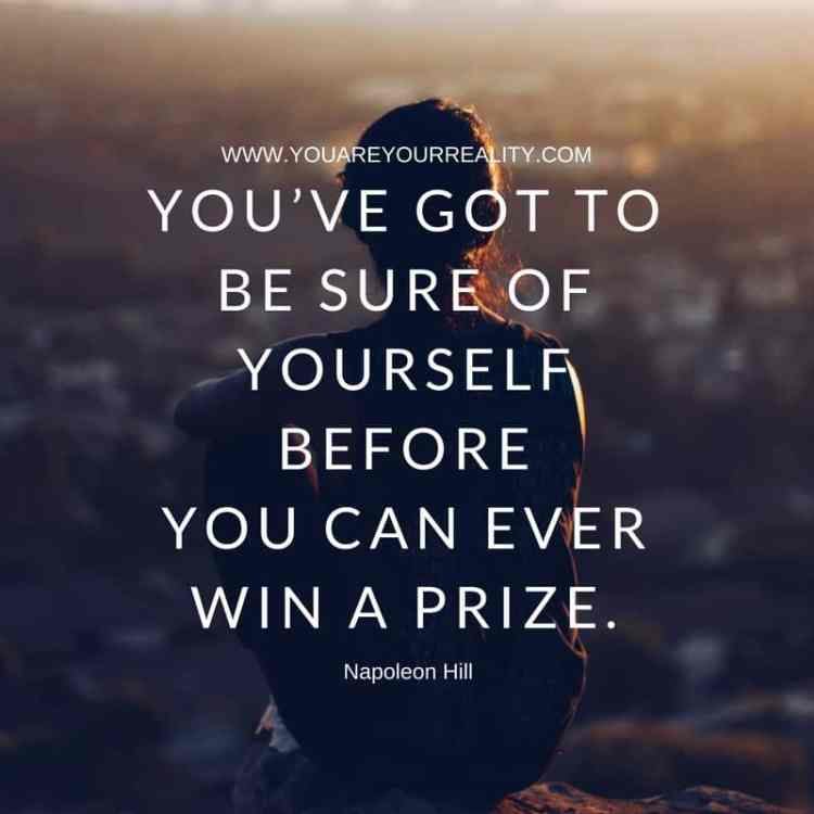 You've got to be sure of yourself beforeYou can ever win a prize.