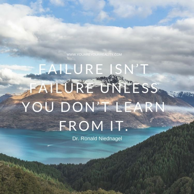"""Failure isn't failure unless you don't learn from it."" - Dr Ronald Niednagel"