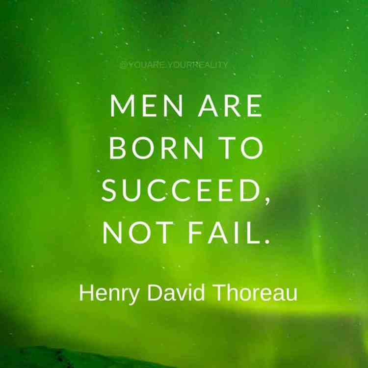 """Men are born to succeed, not fail."" - Henry David Thoreau"