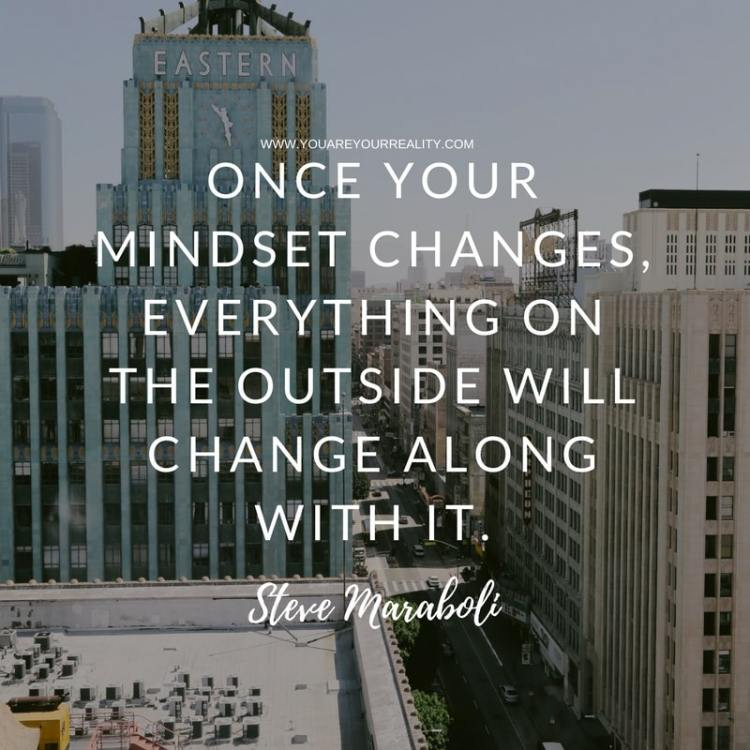 """Once your mindset changes, everything on the outside will change along with it."" - Steve Maraboli"