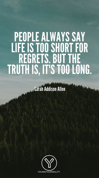 20 Quotes About Living Life To The Fullest With No Regrets You Are