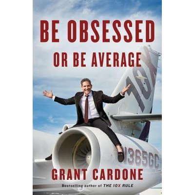 Be obsessed or be average - Grant Cordone
