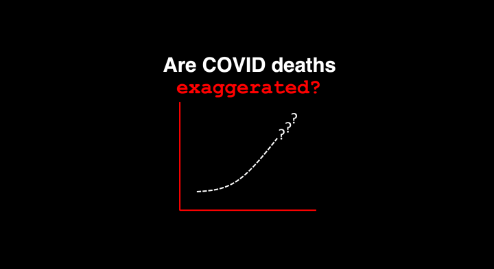 Are COVID death counts exaggerated?