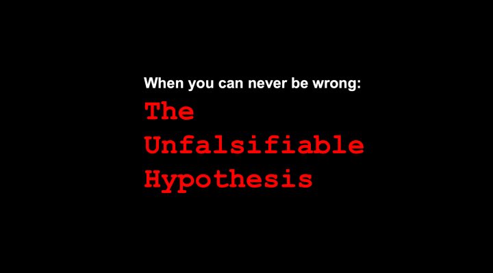 When you can never be wrong: the unfalsifiable hypothesis